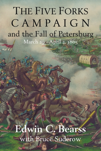 The five forks campaign and the fall of petersburg ebook by edwin the five forks campaign and the fall of petersburg march 29 april 1 fandeluxe Epub