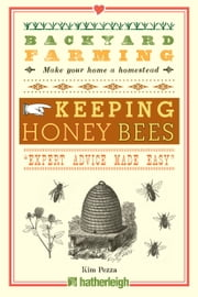 Backyard Farming: Keeping Honey Bees - From Hive Management to Honey Harvesting and More ebook by Kim Pezza