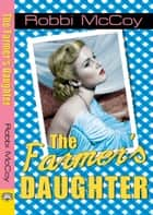 The Farmer's Daughter ebook by Robbi McCoy