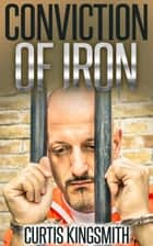 Conviction of Iron ebook by Curtis Kingsmith