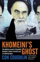 Khomeini's Ghost - Iran since 1979 ebook by Con Coughlin