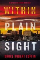 Within Plain Sight - A Detective Byron Mystery ebook by Bruce Robert Coffin