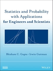 Statistics and Probability with Applications for Engineers and Scientists ebook by Bhisham C. Gupta,Irwin Guttman