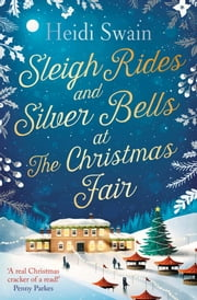 Sleigh Rides and Silver Bells at the Christmas Fair - The Christmas favourite and Sunday Times bestseller ebook by Heidi Swain