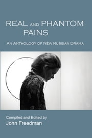 Real and Phantom Pains: An Anthology of New Russian Drama ebook by John Freedman