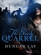 The Bloody Quarrel: Episode 5 ebook by