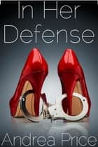 In Her Defense - (Spanking Submission Erotica) ebook by Andrea Price
