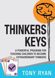 Thinkers Keys - A powerful program for teaching children to become extraordinary thinkers ebook by Tony Ryan,Robyn Collins