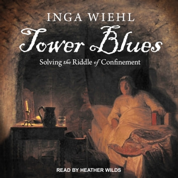 Tower Blues - Solving the Riddle of Confinement audiobook by Inga Wiehl