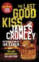 The Last Good Kiss ebook by James Crumley, Ian Rankin