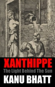 Xanthippe - The Light Behind the Sun ebook by Kanu Bhatt