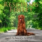 Rescuing Finley audiobook by Dan Walsh