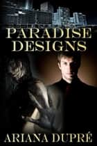 Paradise Designs ebook by Ariana Dupre