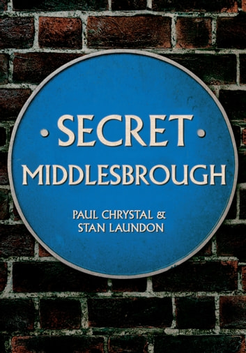 Secret Middlesbrough ebook by Paul Chrystal,Stan Laundon