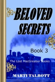 Beloved Secrets. Book 3 - The Lost MacGreagor Books ebook by Marti Talbott