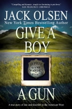 Give a Boy a Gun, A True Story of Law and Disorder in the American West