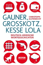 Gauner, Großkotz, kesse Lola - Deutsch-jiddische Wortgeschichten ebook by Kobo.Web.Store.Products.Fields.ContributorFieldViewModel
