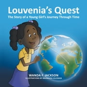 Louvenia's Quest - The Story of a Young Girl's Journey Through Time ebook by Wanda F. Jackson