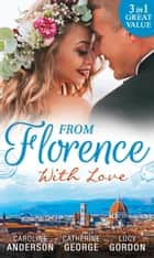 From Florence With Love: Valtieri's Bride / Lorenzo's Reward / The Secret That Changed Everything (Mills & Boon M&B) 電子書 by Caroline Anderson, Catherine George, Lucy Gordon