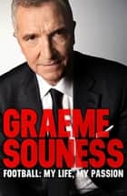 Graeme Souness – Football: My Life, My Passion ebook by