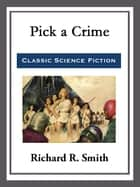 Pick a Crime ebook by Richard R. Smith