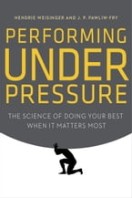 Performing Under Pressure, The Science of Doing Your Best When It Matters Most