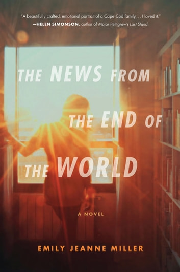 The News from the End of the World ebook by Emily Jeanne Miller
