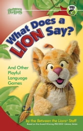 What Does a Lion Say? - And Other Playful Language Games ebook by Between the Lions Staff