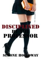 Disciplined By The Professor: Bundle 1 (Spanking) ebook by Simone Holloway