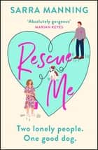 Rescue Me - An uplifting romantic comedy perfect for dog-lovers ebook by