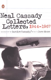 Collected Letters, 1944-1967 ebook by Neal Cassady,Dave Moore,Carolyn Cassady