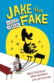 Jake the Fake Keeps it Real ebook by Craig Robinson,Adam Mansbach,Keith Knight
