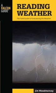 Reading Weather - The Field Guide to Forecasting the Weather ebook by Jim Woodmencey
