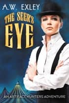 The Seer's Eye ebook by A.W. Exley