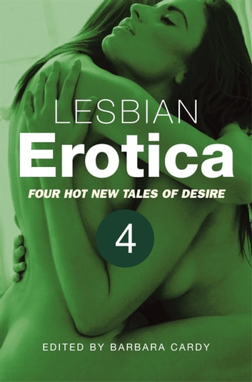 Lesbian Erotica, Volume 4 - Four new hot tales of desire ebook by Barbara Cardy
