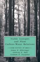 Stable Isotopes and Plant Carbon-Water Relations ebook by Bernard Saugier,James R. Ehleringer,Anthony E. Hall,Graham D. Farquhar