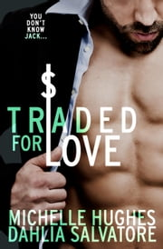 Traded for Love - The Jack Series, #2 ebook by Dahlia Salvatore,Michelle Hughes
