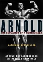 Arnold ebook by Arnold Schwarzenegger