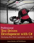 Professional Test Driven Development with C# ebook by James Bender,Jeff McWherter