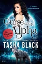 Curse of the Alpha: The Complete Bundle (Episodes 1-6) - A Tarker's Hollow Romance eBook by Tasha Black