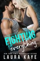 Fighting for Everything - Warrior Fight Club ebook by Laura Kaye
