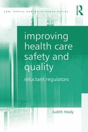Improving Health Care Safety and Quality - Reluctant Regulators ebook by Judith Healy