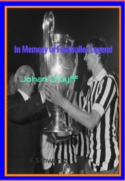 In Memory of Footballer Legend Johan Cruyff ebook by F. Schwartz