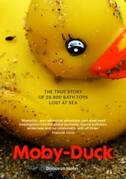 Moby-Duck - The True Story of 28,800 bath Toys Lost at Sea ebook by Donovan Hohn