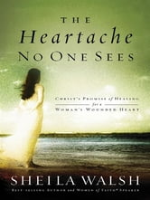 The Heartache No One Sees ebook by Sheila Walsh