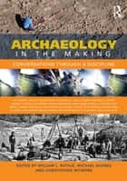 Archaeology in the Making ebook by William L Rathje,Michael Shanks,Christopher Witmore
