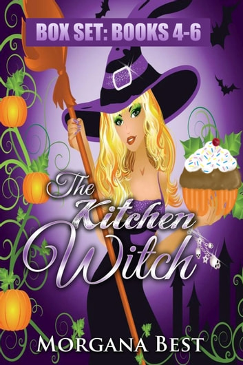 The Kitchen Witch: Box Set: Books 4 - 6 ebook by Morgana Best