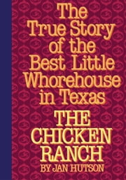The Chicken Ranch - The True Story of the Best Little Whorehouse in Texas ebook by Jan Hutson