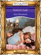 Gabriel's Lady (Mills & Boon Vintage 90s Modern) ebook by Ana Seymour