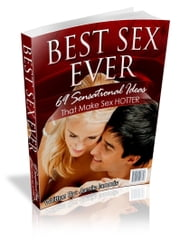 Best Sex Ever - 69 Sensational Ideas That Make Sex HOTTER ebook by Jamie Iaconis